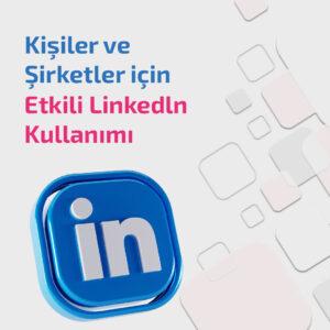 Kişiler ve Şirketler için Etkili Linkedin Kullanımı